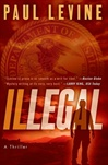 Illegal | Levine, Paul | Signed First Edition Book