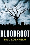 Bloodroot | Loehfelm, Bill | Signed First Edition Book