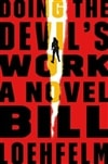 Doing the Devil's Work | Loehfelm, Bill | Signed First Edition Book