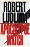 Ludlum, Robert - Apocalypse Watch, The (First Edition)