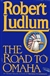 Road to Omaha, The | Ludlum, Robert | First Edition Book