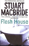 MacBride, Stuart - Flesh House (First UK)