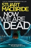 Now We Are Dead | MacBride, Stuart | Signed First Edition UK Book