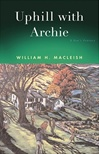 Macleish, William - Uphill With Archie (First Edition)