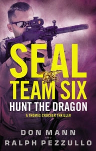 Seal Team Six: Hunt the Dragon by Don Mann and Ralph Pezzullo