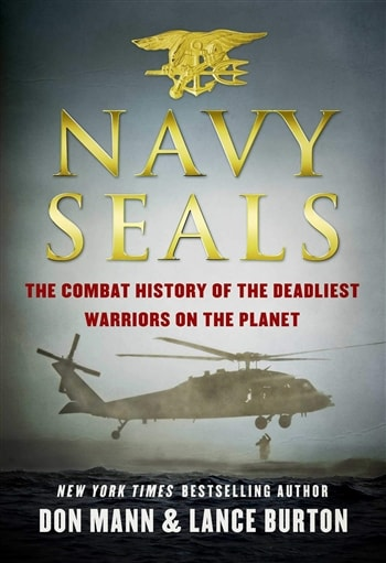 Navy Seals: The Combat History of the Deadliest Warriors on the Planet by Donn Mann & Lance Burton