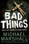Bad Things | Marshall, Michael | Signed First Edition UK Book