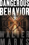 Marks, Walter - Dangerous Behavior (First Edition)