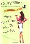 Have Your Cake and Kill Him Too | Martin, Nancy | First Edition Book