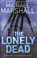 Lonely Dead, The | Marshall, Michael | Signed 1st Edition UK Trade Paper Book