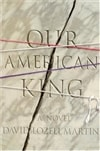 Martin, David Lozell | Our American King | First Edition Book