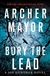Bury the Lead | Mayor, Archer | Signed First Edition Book