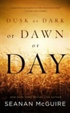 Dusk or Dark or Dawn or Day | McGuire, Seanan | First Edition Trade Paper Book