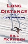 McKibben, Bill - Long Distance: A Year of Living Strenuously (First Edition)