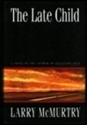 McMurtry, Larry - Late Child, The (First Edition)