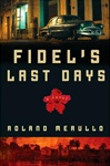 Fidel's Last Days | Merullo, Roland | Signed First Edition Book