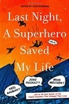 Last Night, A Superhero Saved My Life | Mignogna, Liesa (editor) | Signed First Edition Book