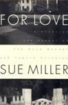 Miller, Sue - For Love (First Edition)