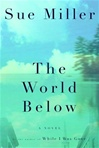 Miller, Sue - World Below, The (First Edition)