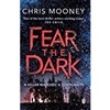 Fear the Dark | Mooney, Chris | Signed 1st Edition Thus UK Trade Paper Book