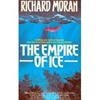 Moran, Richard - Empire of Ice, The (First Edition)