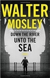 Down the River unto the Sea | Mosley, Walter | Signed First Edition Book