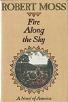 Moss, Robert - Fire Along the Sky (First Edition)