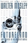 Mosley, Walter - Futureland (First Edition)