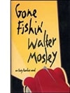 Gone Fishin' | Mosley, Walter | Signed First Edition Book