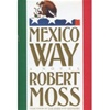 Moss, Robert - Mexico Way (First Edition)