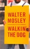 Mosley, Walter - Walkin' the Dog (First Edition)