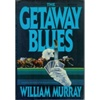 Murray, William - Getaway Blues, The (First Edition)