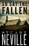 Neville, Stuart | So Say the Fallen | Signed First Edition Book