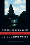Oates, Joyce Carol | Museum of Dr. Moses, The | Signed First Edition Book