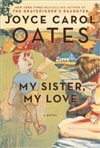 Oates, Joyce Carol - My Sister My Love (Signed First Edition)