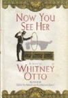 Otto, Whitney - Now You See Her (Signed First Edition)
