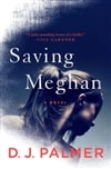 Palmer,  D.J. |  Saving Meghan | Signed First Edition Copy