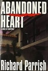 Parrish, Richard - Abandoned Heart (First Edition)