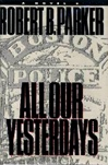 All Our Yesterdays | Parker, Robert B. | Signed First Edition Book