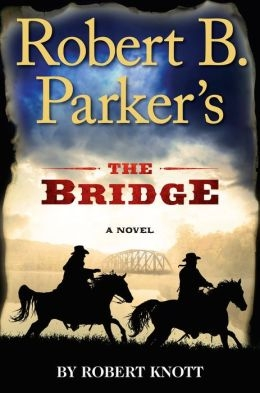 Robert B. Parker's The Bridge by Robert Knott