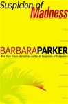 Parker, Barbara - Suspicion of Madness (First Edition)