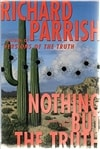 Parrish, Richard - Nothing but the Truth (First Edition)