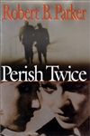 Parker, Robert B. - Perish Twice (Signed First Edition)