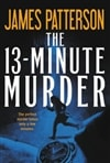 The 13-Minute Murder by James Patterson & Shan Serafin | First Edition Trade Paperback