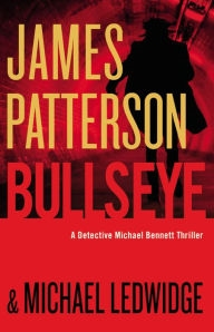 Bullseye by James Patterson & Michael Ledwidge