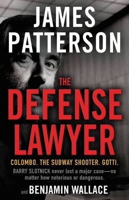 The Defense Lawyer by James Patterson & Benjamin Wallace