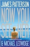 Patterson, James & Ledwidge, Michael - Now You See Her (First Edition)