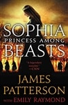 Patterson, James & Raymond, Emily | Sophia, Princess Among Beasts | First Edition Book