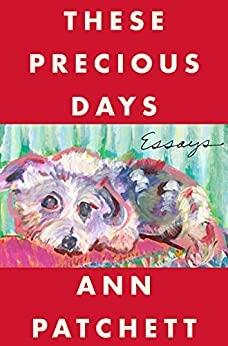 These Precious Days by Ann Patchett