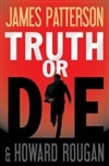 Patterson, James & Roughan, Howard - Truth or Die (First Edition)